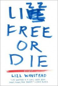 Lizz Free or Die: Essays - Lizz Winstead