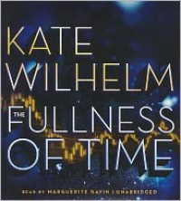 The Fullness of Time - Kate Wilhelm, Marguerite Gavin