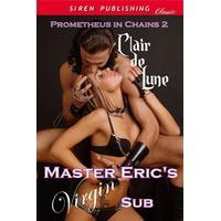 Master Eric's Virgin Sub (Prometheus in Chains # 2) - Clair de lune