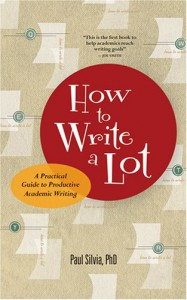 How to Write a Lot: A Practical Guide to Productive Academic Writing - Paul J. Silvia