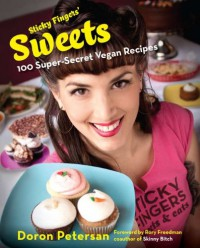 Sticky Fingers' Sweets: 100 Super-Secret Vegan Recipes - Doron Petersan
