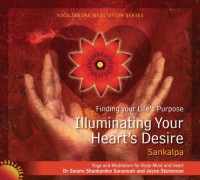 Illuminating Your Heart's Desire (Life Purpose Guided Meditations) - Dr Swami Shankardev Saraswati;Jayne Stevenson