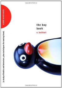 The Boy Book: A Study of Habits and Behaviors, Plus Techniques for Taming Them - E. Lockhart
