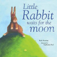 Little Rabbit Waits For The Moon - Beth Shoshan, Stephanie Peel