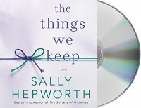 The Things We Keep: A Novel - Barrie Kreinik, Sally Hepworth, Therese Plummer