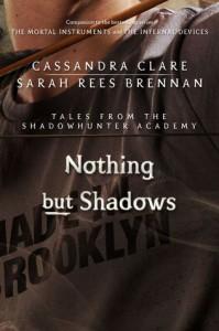 Nothing but Shadows - Sarah Rees Brennan, Cassandra Clare