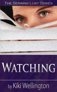 Watching (The Sensing Lust Series) - Kiki Wellington
