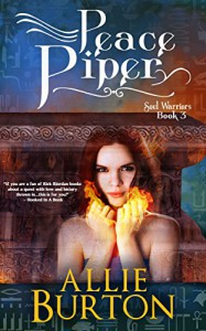 Peace Piper: Soul Warriors Book 3 - Allie Burton