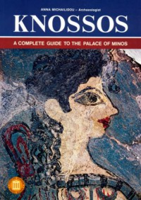 Knossos - A Complete Guide to the Palace of Minos (Ekdotike Athenon Travel Guides) - Anna Michailidou