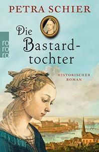 Die Bastardtochter - Petra Schier
