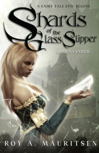 Shards of the Glass Slipper: Queen Cinder - Roy A. Mauritsen