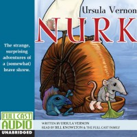 Nurk: The Strange, Surprising Adventures of a (Somewhat) Brave Shrew - Ursula Vernon, Bill Knowlton, Full Cast Audio
