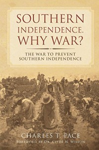 Southern Independence : Why War - Charles T. Pace