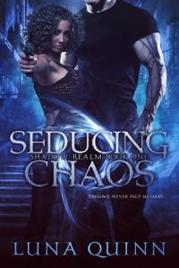 Seducing Chaos (Shadow Realm, #1) - Luna Quinn