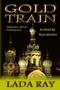 Gold Train: (Accidental Spy Russia Adventure) - Lada Ray