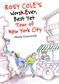 Rosy Cole's Worst Ever, Best Yet Tour of New York City - Sheila Greenwald