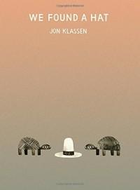 We Found a Hat - Jon Klassen, Jon Klassen
