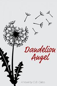 Dandelion Angel: A Novel - C.B. Calico