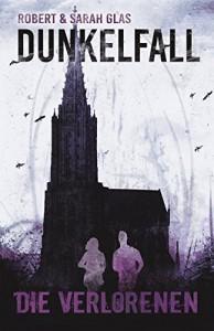 Dunkelfall: Die Verlorenen - Robert & Sarah Glas