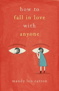 How to Fall in Love with Anyone: A Memoir in Essays - Mandy Len Catron
