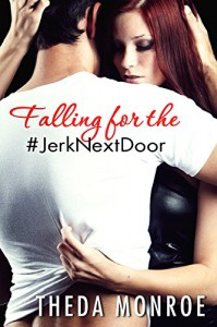 Falling for the #JerkNextDoor: Hot Law Enforcement Romance - Theda Monroe