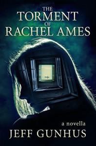 The Torment Of Rachel Ames (Kindle Single) - Jeff Gunhus