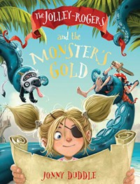 The Jolley-Rogers and the Monster's Gold - Jonny Duddle