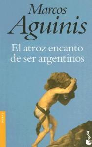 El atroz encanto de ser argentinos - Marcos Aguinis