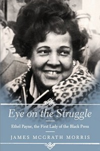 Eye On the Struggle: Ethel Payne, the First Lady of the Black Press - James McGrath Morris