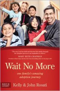 Wait No More: One Family's Amazing Adoption Journey - Kelly Rosati