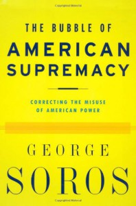 The Bubble of American Supremacy - George Soros