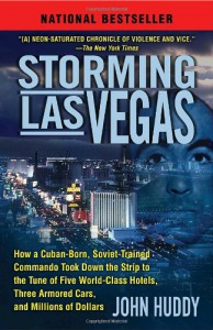 Storming Las Vegas: How a Cuban-Born, Soviet-Trained Commando Took Down the Strip to the Tune of Five World-Class Hotels, Three Armored Cars, and Millions of Dollars - John Huddy