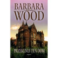 Przeklnij ten dom - Barbara Wood