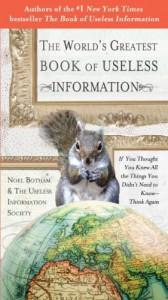 The World's Greatest Book of Useless Information: If You Thought You Knew All the Things You Didn't Need to Know - Think Again - Noel Botham