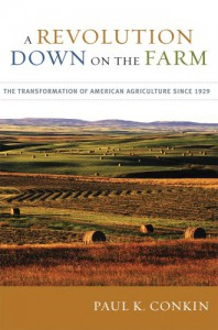 A Revolution Down on the Farm: The Transformation of American Agriculture since 1929 - Paul K. Conkin