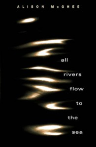 All Rivers Flow to the Sea - Alison McGhee