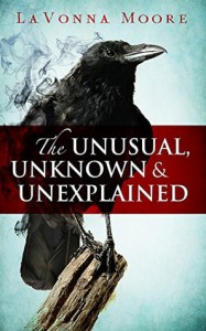 The Unusual, Unknown & Unexplained - LaVonna Moore