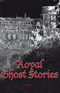 Royal Ghost Stories - R.B. Swan