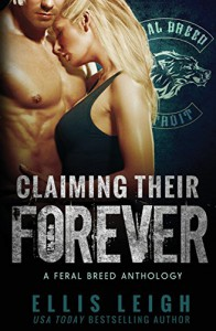 Claiming Their Forever: A Feral Breed Anthology - Ellis Leigh