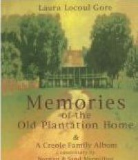Memories of the Old Plantation Home: A Creole Family Album - Laura Locoul Gore
