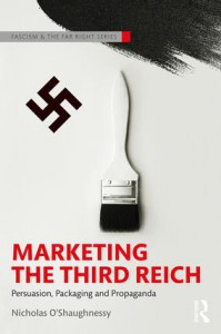 Marketing the Third Reich: Persuasion, Packaging and Propaganda - Nicholas O'Shaughnessy