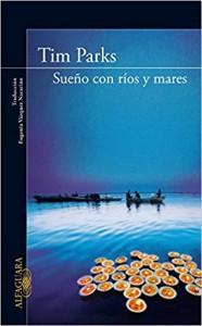 Sueño con ríos y mares - Tim Parks