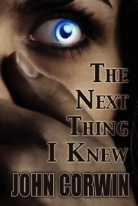 The Next Thing I Knew  - John Corwin