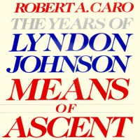 Means of Ascent: The Years of Lyndon Johnson - Robert A. Caro, Grover Gardner