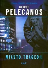 Miasto tragedii - George Pelecanos