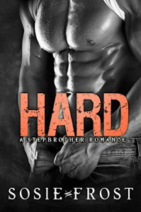 Hard: A Step-Brother Romance - Sosie Frost