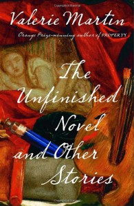 The Unfinished Novel and Other Stories - Valerie Martin