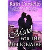Maid for the Billionaire (Legacy Collection, #1) - Ruth Cardello
