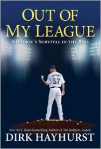 Out of My League: A Rookie's Survival in the Bigs - Dirk Hayhurst