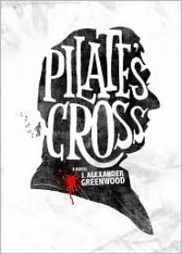 Pilate's Cross - J. Alexander Greenwood